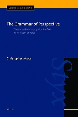 The Grammar of Perspective: The Sumerian Conjugation Prefixes as a System of Voice Christopher Woods