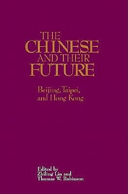 Chinese and Their Future: Beijing, Tapei, and Hong Kong  by  Lin Zhiling