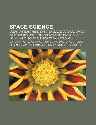 Space Science: Solar System, Roche Limit, Planetary Science, Space Weather, Ring Current, Scientific Research on the ISS, X-1 X-Ray S Source Wikipedia