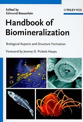 Handbook of Biomineralization: Biological Aspects and Structure Formation  by  Edmund Baeuerlein