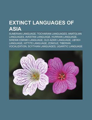 Extinct Languages of Asia: Sumerian Language, Tocharian Languages, Anatolian Languages, Avestan Language, Hurrian Language Source Wikipedia
