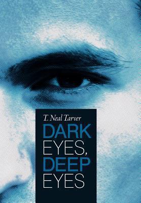 Dark Eyes, Deep Eyes T. Neal Tarver