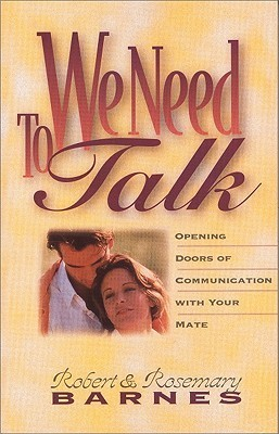 We Need to Talk: Opening Doors of Communication with Your Mate  by  Robert G. Barnes