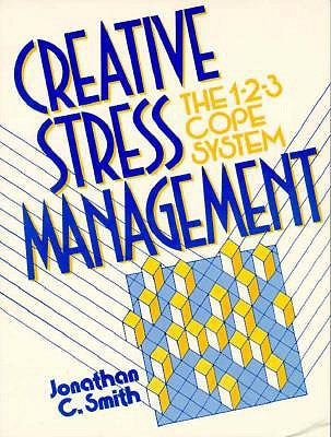 Creative Stress Management Book: The 1-2-3 Cope System Jonathan C. Smith