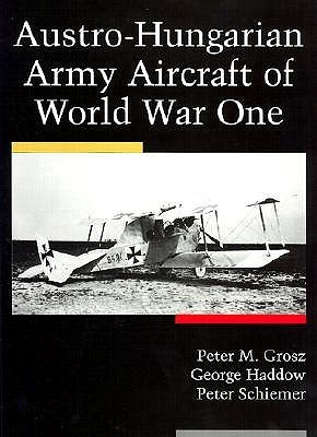 Austro-Hungarian Army Aircraft of World War I  by  Peter Grosz