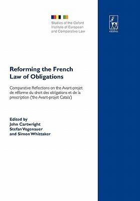 Reforming the French Law of Obligations: Comparative Reflections on the Avant-Projet de Reforme Du Droit Des Obligations Et de La Prescription (The a  by  Stephen Cartwright
