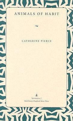 Animals of Habit (Wick Poetry Chapbook Series Three, #7) Catherine Pierce