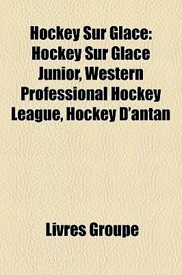 Hockey Sur Glace: Hockey Sur Glace Junior, Western Professional Hockey League, Hockey DAntan  by  Livres Groupe
