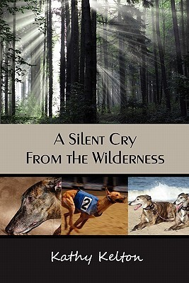 A Silent Cry from the Wilderness  by  Kathy Kelton