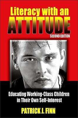 Literacy with an Attitude: Educating Working-Class Children in Their Own Self-Interest  by  Patrick J. Finn