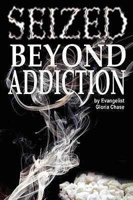 Seized Beyond Addiction Gloria Chase
