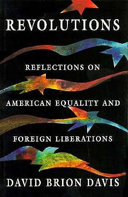 Revolutions: Reflections on American Equality and Foreign Liberations David Brion Davis