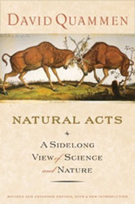 Natural Acts: A Sidelong View of Science and Nature, Revised and Expanded Edition David Quammen