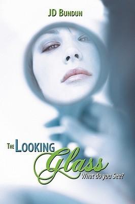 The Looking Glass: What Do You See? J.D. Bundun