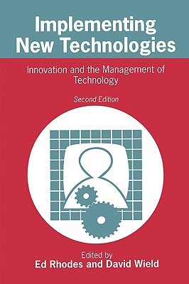 Implementing New Technologies: Innovation and the Management of Technology  by  Fay Rhodes