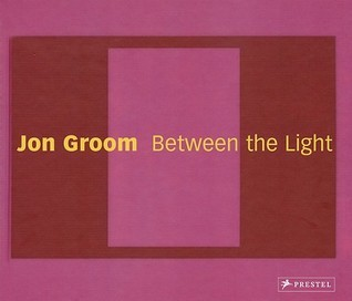 Jon Groom: Between the Light: Paintings and Watercolors 2002-2006  by  Robert C. Morgan