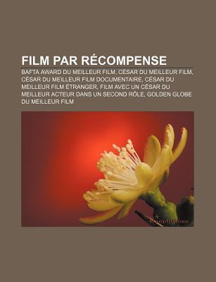 Film Par R Compense: Bafta Award Du Meilleur Film, C Sar Du Meilleur Film, C Sar Du Meilleur Film Documentaire, C Sar Du Meilleur Film Tran  by  Source Wikipedia