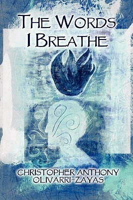 The Words I Breathe Christopher Anthony Olivarri-Zayas