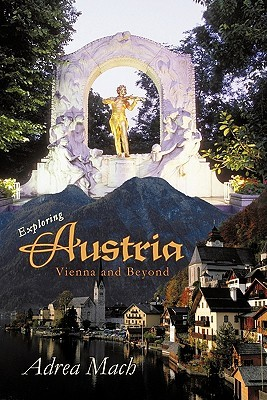 Exploring Austria: Vienna and Beyond Adrea Mach