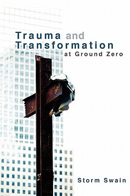 Trauma and Transformation at Ground Zero: A Pastoral Theology Storm Swain