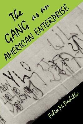 The Gang as an American Enterprise  by  Felix M. Padilla