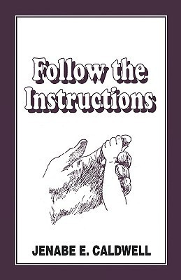 Follow the Instructions Jenabe Caldwell