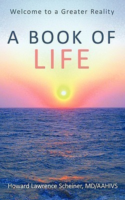 A Book of Life: Welcome to a Greater Reality  by  Howard Lawrence Scheiner