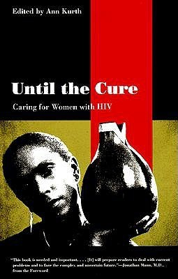 Until The Cure: Caring For Women With Hiv Ann Kurth