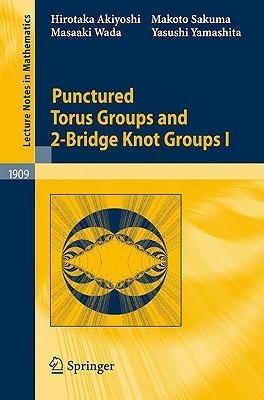 Punctured Torus Groups and 2-Bridge Knot Groups (I) (Lecture Notes in Mathematics) (v. 1)  by  Hirotaka Akiyoshi