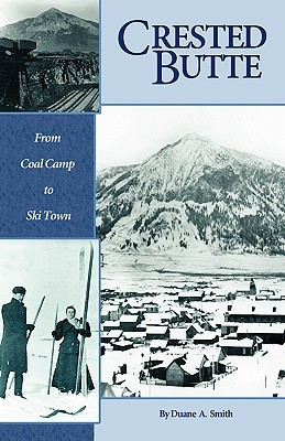 Crested Butte - From Coal Camp to Ski Town  by  Duane A. Smith
