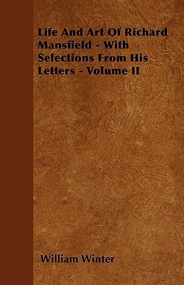 Life and Art of Richard Mansfield - With Selections from His Letters - Volume I  by  William Winter