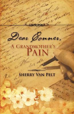 Dear Conner, a Grandmothers Pain Sherry Van Pelt