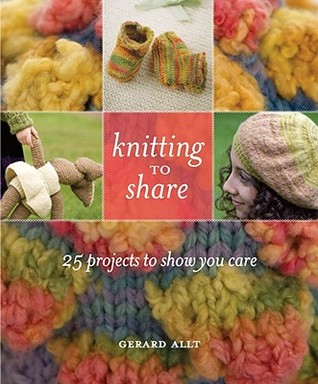 Knitting to Share: 25 Projects to Show You Care  by  Gerard Allt