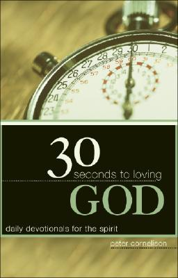 30 Seconds to Loving God: Daily Devotionals for the Spirit Peter Cornelison