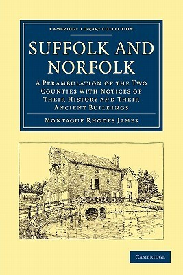 Suffolk and Norfolk: A Perambulation of the Two Counties with Notices of Their History and Their Ancient Buildings M.R. James