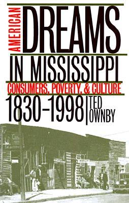 American Dreams In Mississippi: Consumers, Poverty, & Culture, 1830 1998 Ted Ownby
