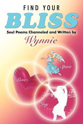 Find Your Bliss: Soul Poems Channeled and Written by Wynnie