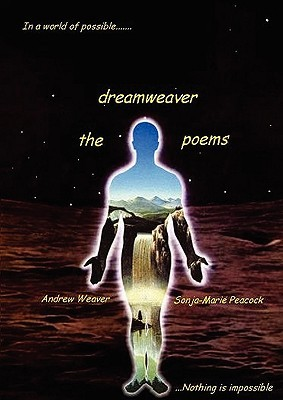 Dreamweaver - The Poems  by  Andrew Weaver