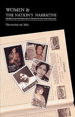 Women and the Nations Narrative: Gender and Nationalism in Twentieth Century Sri Lanka  by  Neloufer De Mel