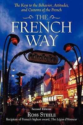 The French Way: The Keys to the Behavior, Attitudes, and Customs of the French Ross Steele