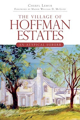 The Village of Hoffman Estates (IL): An Atypical Suburb (Brief Histories)  by  Cheryl Lemus