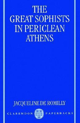 The Great Sophists in Periclean Athens Jacqueline de Romilly