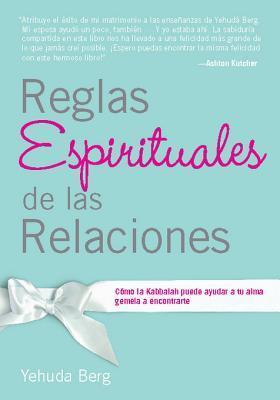 Reglas Espirituales de Las Relaciones: Como La Kabbalah Puede Ayudar a Tu Alma Gemela a Encontrarte  by  Yehuda Berg