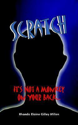 Scratch: Its Not a Monkey on Your Back.... Rhonda Elaine Gilley Millen