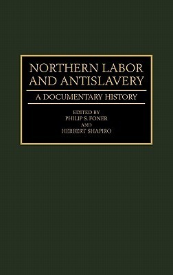 Northern Labor and Antislavery: A Documentary History Philip S. Foner
