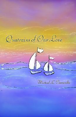Quatrains of Our Love Michael L. Ciavarella