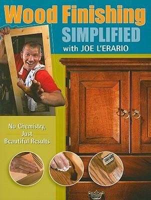 Wood Finishing Simplified with Joe LErario: No Chemistry Just Beautiful Results Joe Lerario