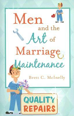 Men and the Art of Marriage Maintenance  by  Brett C. McInelly