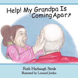 Help! My Grandpa Is Coming Apart Ruth Harbaugh Strole