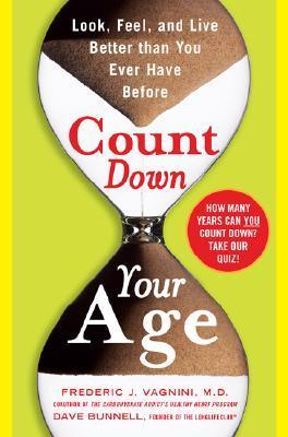 Count Down Your Age: Look, Feel, and Live Better Than You Ever Have Before  by  Frederic J. Vagnini